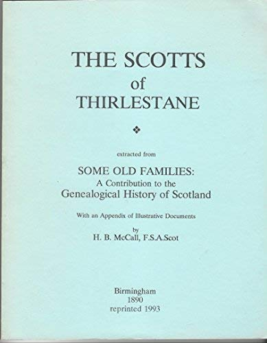 SCOTTS OF THIRLESTANE, extracted from Some Old Families: A Contribution to the Genealogical History...