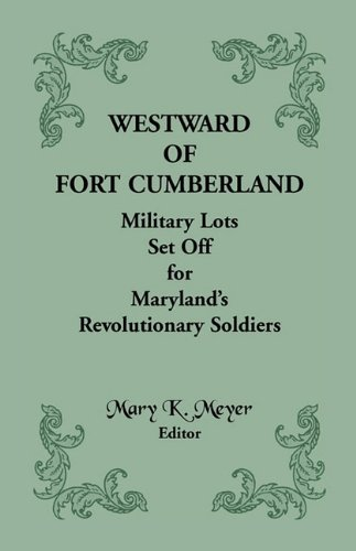 9781585495283: Westward of Fort Cumberland: Military Lots Set Off for Maryland's Revolutionary Soldiers