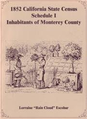 9781585495542: 1852 California State Census: Schedule I - Free Inhabitants of Monterey County, California