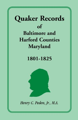 Quaker Records of Baltimore and Harford Counties, Maryland, 1801-1825: Henry C. Peden Jr.