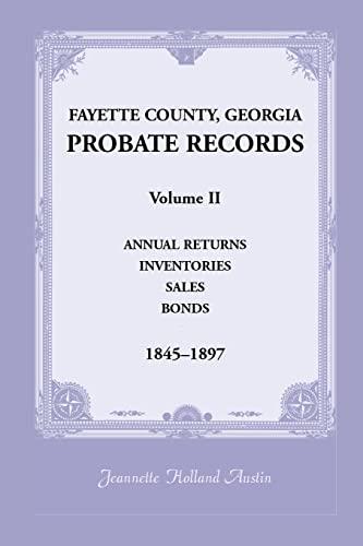 Fayette County, Georgia Probate Records: Volume II, Annual Returns, Inventories, Sales, Bonds, 1845...