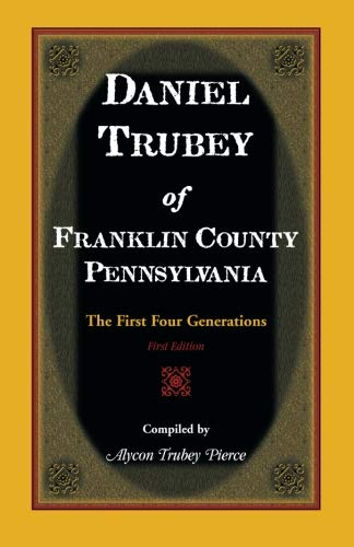 DANIEL TRUBEY OF FRANKLIN COUNTY, PENNSYLVANIA: The: Alycon Trubey Pierce