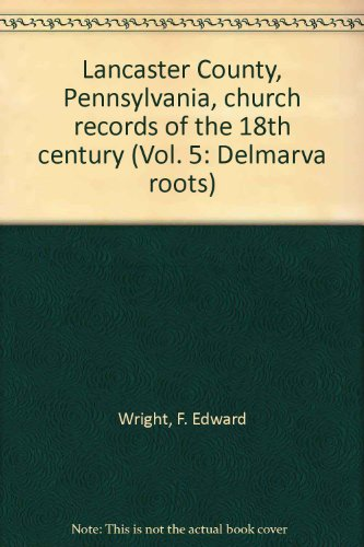 Lancaster County, Pennsylvania, church records of the: F. Edward Wright