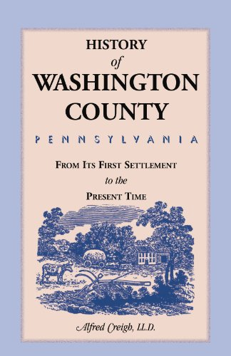 History of Washington County, [Pennsylvania]: From its first Settlement to the Present Time: Alfred...