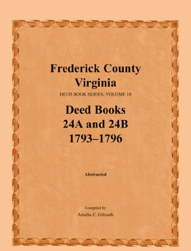 FREDERICK COUNTY, VIRGINIA, DEED BOOK SERIES, Volume 10, Deed Books 24A and 24B 1793-1796: Amelia C...