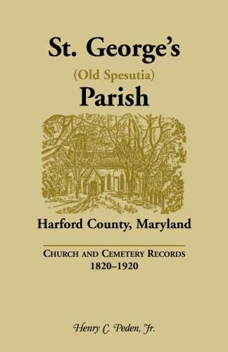 9781585497423: St. George's (Old Spesutia) Parish, Harford County, Maryland: Church and Cemetery Records, 1820-1920
