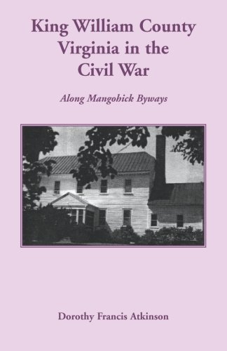 9781585497447: King William County in the Civil War: Along Mangohick Byways
