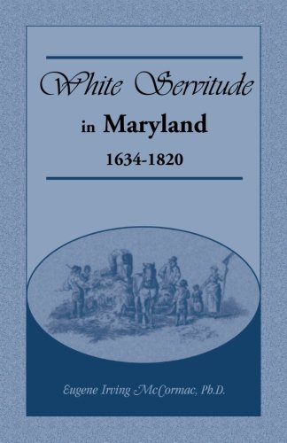 9781585497546: White Servitude in Maryland: 1634-1820