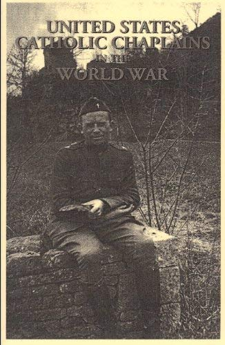 UNITED STATES CATHOLIC CHAPLAINS IN THE WORLD WAR: Army and Navy Chaplains Ordinariate