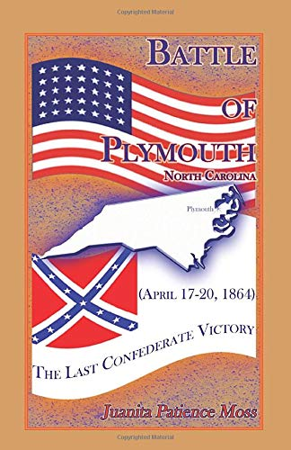 BATTLE OF PLYMOUTH, NORTH CAROLINA (APRIL 17-20, 1864): The Last Confederate Victory: Juanita ...