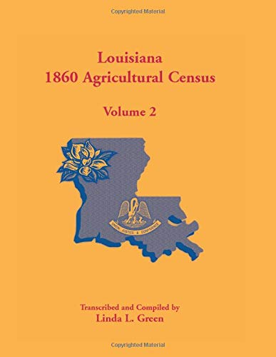 LOUISIANA 1860 AGRICULTURAL CENSUS: Volume 2: Linda L. Green