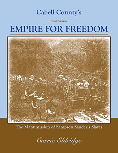 9781585498840: Cabell County's Empire for Freedom: The Manumission of Sampson Sanders' Slaves
