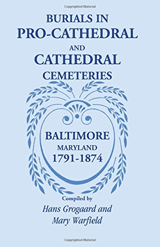 9781585499229: Burials in Pro-Cathedral and Cathedral Cemeteries, Baltimore, Maryland, 1791-1874