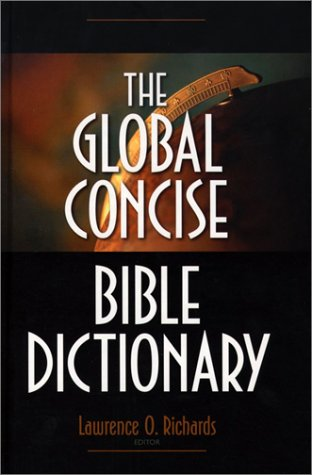 The Global Concise Bible Dictionary: Richards, Lawrence O.