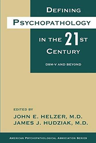 Defining Psychopathology in the 21st Century: Dsm-V and Beyond: Helzer, John; Hudziak, James (...