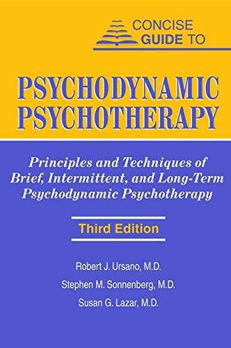 Concise Guide to Psychodynamic Psychotherapy: Principles and: Ursano, Robert J.