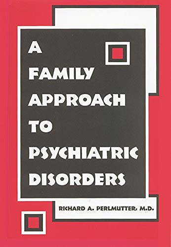 9781585621989: A Family Approach to Psychiatric Disorders