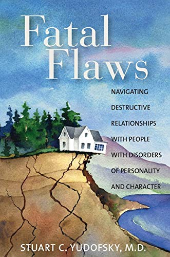 Fatal Flaws: Navigating Destructive Relationships with People with Disorders...: Stuart C. Yudofsky