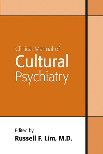 Clinical Manual of Cultural Psychiatry: Russell F. Lim