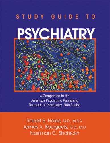 Study Guide to Psychiatry: A Companion to the American Psychiatric Publishing Textbook of ...