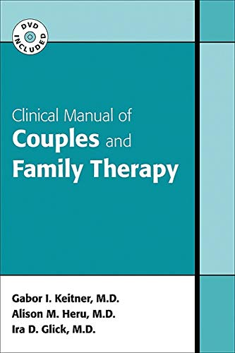 Clinical Manual of Couples and Family Therapy: Keitner, Gabor I.; Heru, Alison Margaret; Glick, Ira...