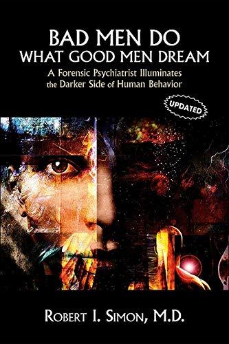 9781585622948: Bad Men Do what Good Men Dream: A Forensic Psychiatrist Illuminates the Darker Side of Human Behavior