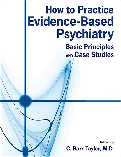 9781585623655: How to Practice Evidence-based Psychiatry: Basic Principles and Case Studies