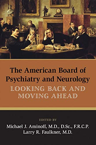 9781585624300: The American Board of Psychiatry and Neurology: Looking Back and Moving Ahead