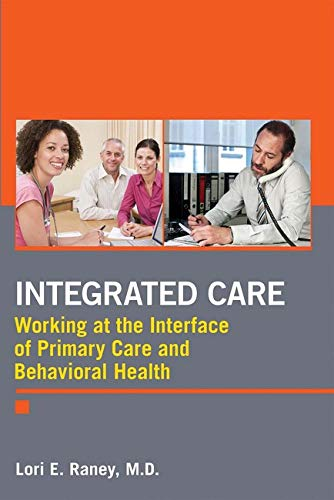 Integrated Care: Working at the Interface of Primary and Behavioral Healthcare: Lori E. Raney