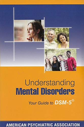 Understanding Mental Disorders: Your Guide to DSM-5: American Psychiatric Association