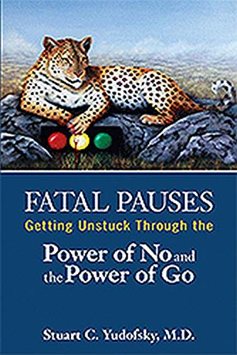 9781585625000: Fatal Pauses: Getting Unstuck Through the Power of No and the Power of Go