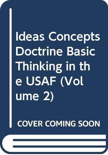 Ideas, Concepts, Doctrine, Basic Thinking in the: Futrell, Robert Frank