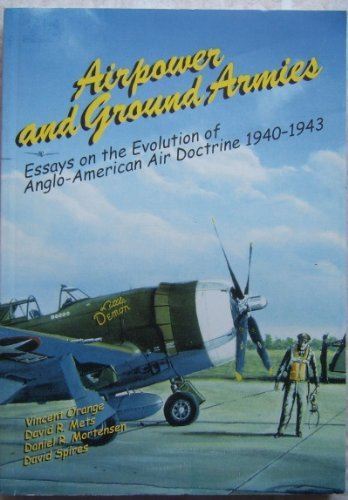 9781585660476: Airpower and Ground Armies: Essays on the Evolution of Anglo-American Air Doctrine 1940-1943