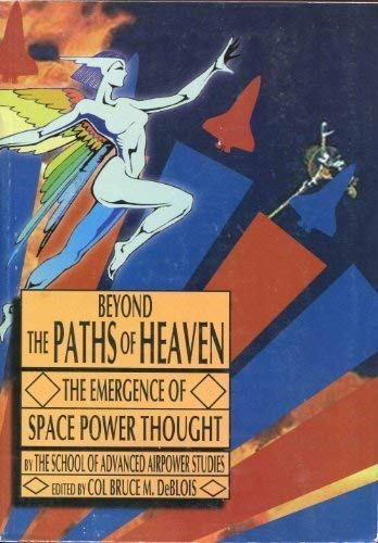 9781585660674: Beyond the Paths of Heaven the Emergence of Space Power Thought