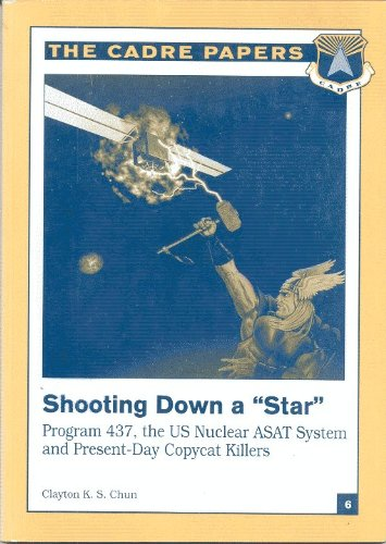 9781585660711: Shooting Down a Star: America's Thor Program 437, Nuclear Asat, and Copycat Killers (Cadre Paper)