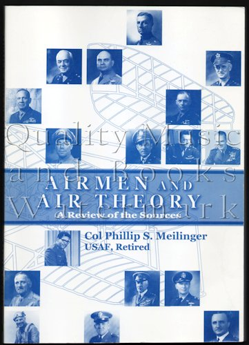 Airmen and Air Theory: A Review of the Sources: Meilinger, Phillip S.