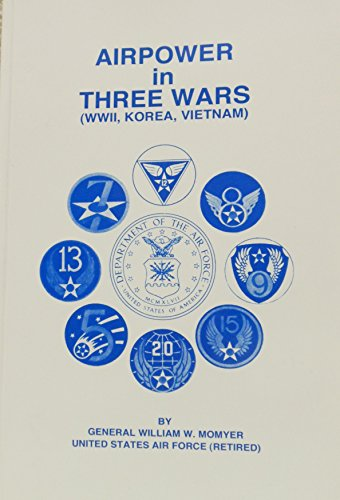 AIRPOWER IN THREE WARS (WWII, KOREA, VIETNAM): Momyer, William W.