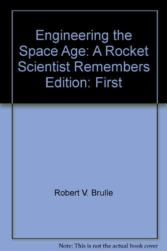 ENGINEERING THE SPACE AGE: A Rocket Scientist: ROBERT V. BRULLE