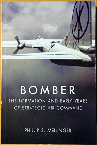 Bomber: The Formation and Early Years of Strategic Air Command