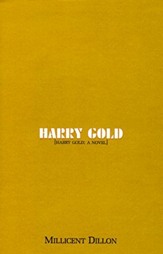 Harry Gold :; a novel: Dillon, Millicent