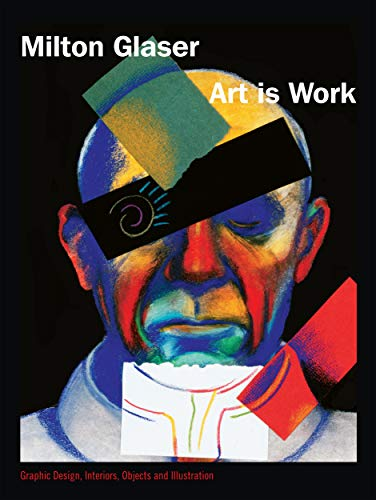 Art is Work: Graphic Design, Interiors, Objects and Illustrations: Glaser, Milton