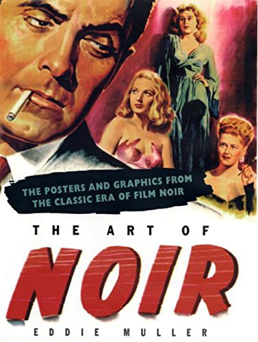 Art of Noir: The Posters And Graphics From The Classic Era Of Film Noir: Muller, Eddie
