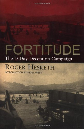 Fortitude: The D-Day Deception Campaign: Hesketh, Roger