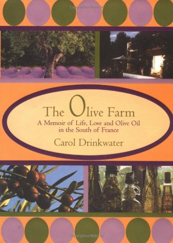 9781585671069: The Olive Farm: A Memoir of Life, Love and Olive Oil in the South of France