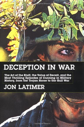 9781585672042: Deception in War: The Art of the Bluff, the Value of Deceit, and the Most Thrilling Episodes of Cunning in Military History, from the Trojan Horse to the Gulf War