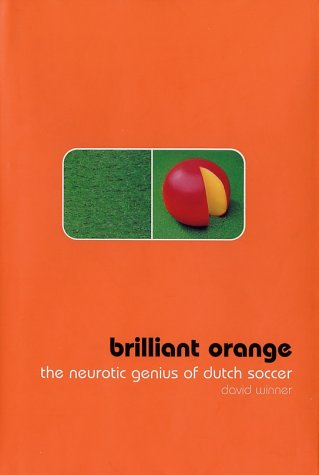 9781585672585: Brilliant Orange: The Neurotic Genius of Dutch Soccer
