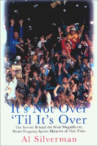 9781585673179: It's Not Over 'Till It's Over: The Stories Behind Most Magnificent Heart Rending Sports Miracles Our Time