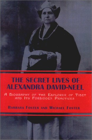 9781585673292: The Secret Lives of Alexandra David-Neel: A Biography of the Explorer of Tibet and Its Forbidden Practices