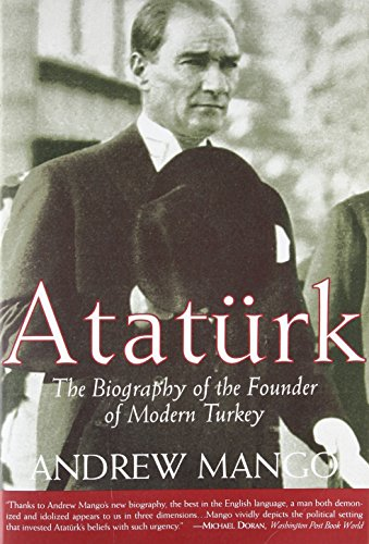 Ataturk: The Biography of the Founder of Modern Turkey: Mango, Andrew