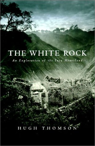 9781585673551: The White Rock: An Exploration of the Inca Heartland